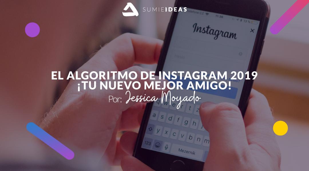 El algoritmo de Instagram 2019 ¡Tu nuevo mejor amigo!